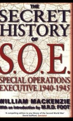 WILLIAM MACKENZIE, The Secret History of SOE: Special Operations Executive 1940-1945